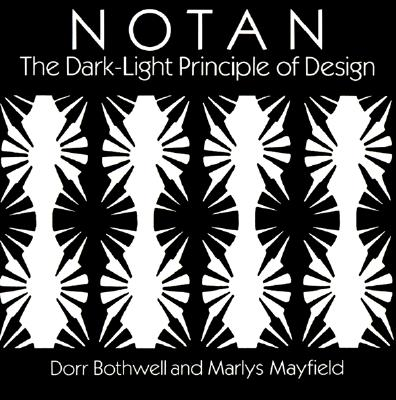 Notan: The Dark-Light Principle of Design - Bothwell, Dorr, and Mayfield, Marlys