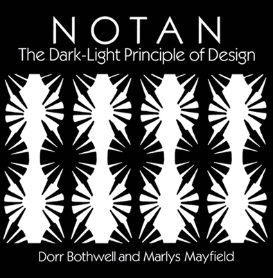 Notan: The Dark-Light Principle of Design - Bothwell, Dorr, and Mayfield, Marlys, and Art Instruction