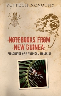 Notebooks from New Guinea: Field Notes of a Tropical Biologist - Novotny, Vojtech, and Short, David (Translated by)