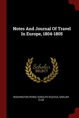 Notes and Journal of Travel in Europe, 1804-1805 - Irving, Washington