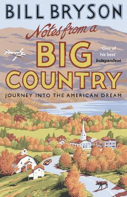 Notes From A Big Country: Journey into the American Dream - Bryson, Bill