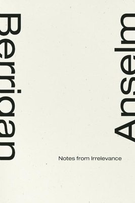 Notes from Irrelevance - Berrigan, Anselm
