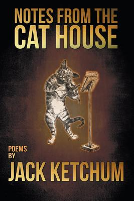 Notes from the Cat House - Ketchum, Jack