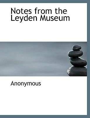 Notes from the Leyden Museum - Anonymous