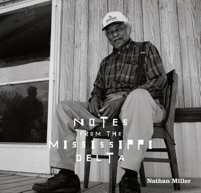 Notes from the Mississippi Delta - Miller, Nathan