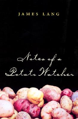 Notes of a Potato Watcher - Lang, James, and Zandstra, Hubert G (Foreword by)