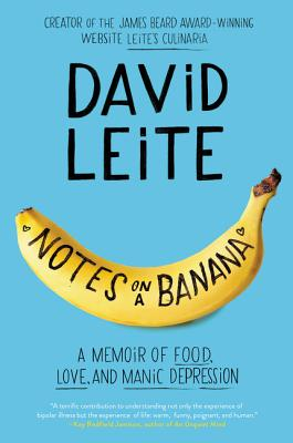 Notes on a Banana: A Memoir of Food, Love, and Manic Depression - Leite, David