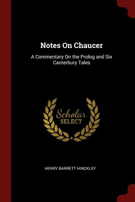 Notes on Chaucer: A Commentary on the PROLOG and Six Canterbury Tales - Hinckley, Henry Barrett
