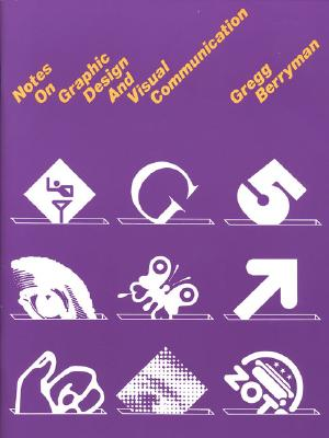 Notes on Graphic Design and Visual Communication - Berryman, Gregg, and Berryman, Greg
