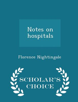 Notes on Hospitals - Scholar's Choice Edition - Nightingale, Florence