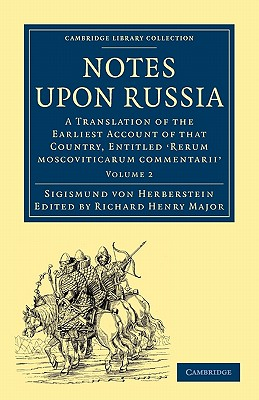 Notes upon Russia: A Translation of the Earliest Account of that Country, Entitled Rerum moscoviticarum commentarii, by the Baron Sigismund von Herberstein - Herberstein, Sigismund von, and Major, Richard Henry (Edited and translated by)