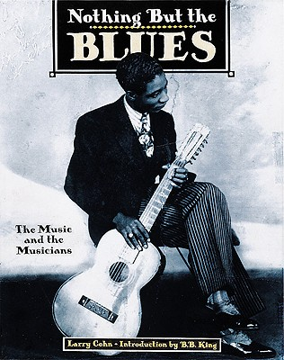 Nothing But the Blues the Music and the Musicians - Cohn, Lawrence (Editor)