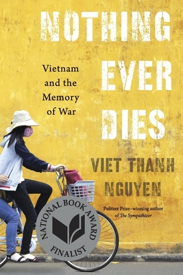 Nothing Ever Dies: Vietnam and the Memory of War - Nguyen, Viet Thanh