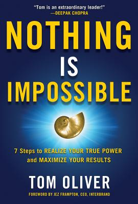 Nothing Is Impossible: 7 Steps to Realize Your True Power and Maximize Your Results - Oliver, Tom
