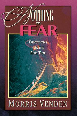 Nothing to Fear: Devotions for the End Time - Venden, Morris L