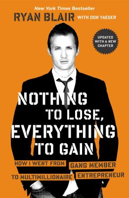 Nothing to Lose, Everything to Gain: How I Went from Gang Member to Multimillionaire Entrepreneur - Blair, Ryan, and Yaeger, Don