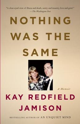 Nothing Was the Same: A Memoir - Jamison, Kay Redfield, PH.D.