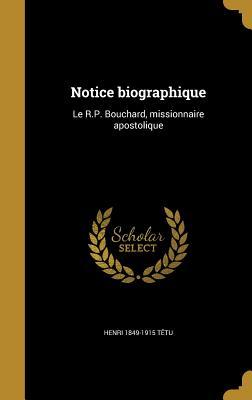 Notice Biographique: Le R.P. Bouchard, Missionnaire Apostolique - Tetu, Henri 1849-1915