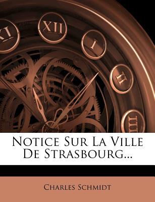 Notice Sur La Ville de Strasbourg... - Schmidt, Charles