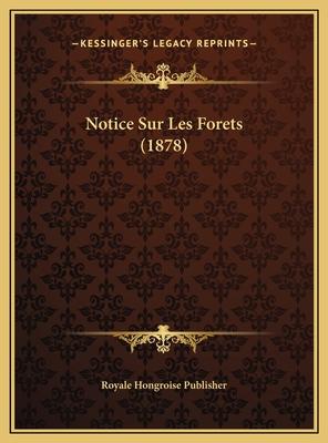 Notice Sur Les Forets (1878) - Royale Hongroise Publisher