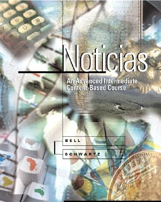 Noticias: An Advanced Intermediate Content-Based Course (Student Edition) - Bell, Alan, and Schwartz, Ana Maria, and Bell Alan