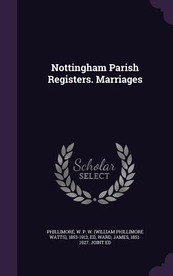 Nottingham Parish Registers. Marriages - Phillimore, W P W 1853-1913, and Ward, James