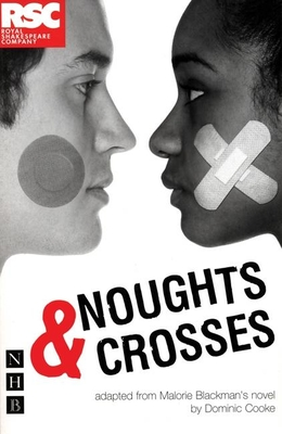 Noughts & Crosses - Cooke, Dominic (Adapted by), and Blackman, Malorie (Creator)