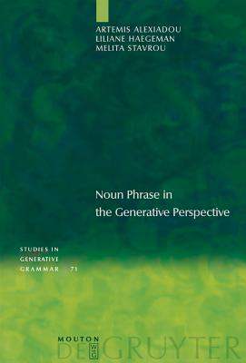 Noun Phrase in the Generative Perspective - Alexiadou, Artemis, and Haegeman, Liliane, and Stavrou, Melita
