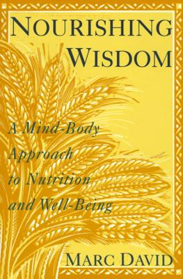 Nourishing Wisdom: A Mind/Body Approach to Nutrition and Well-Being - David, Marc