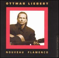 Nouveau Flamenco [1990-2000 Special Tenth Anniversary Edition] - Ottmar Liebert
