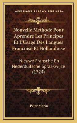 Nouvelle Methode Pour Aprendre Les Principes Et L'Usage Des Langues Francoise Et Hollandoise: Nieuwe Fransche En Nederduitsche Spraakwijze (1724) - Marin, Peter