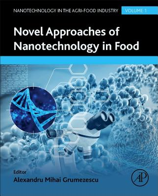 Novel Approaches of Nanotechnology in Food: Volume 1 - Grumezescu, Alexandru (Editor)