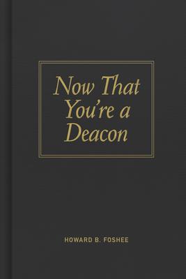 Now That You're a Deacon - Foshee, Howard B