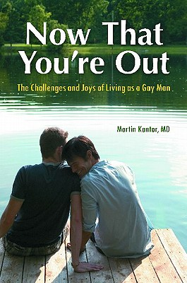 Now That You're Out: The Challenges and Joys of Living as a Gay Man - Kantor, Martin