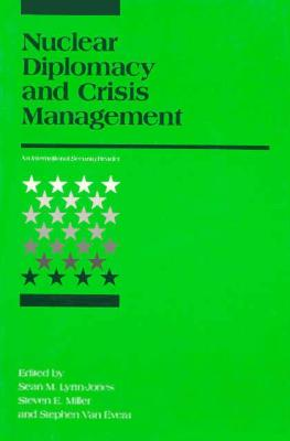 Nuclear Diplomacy and Crisis Management - Lynn-Jones, Sean M (Editor), and Miller, Steven E (Editor), and Van Evera, Stephen (Editor)