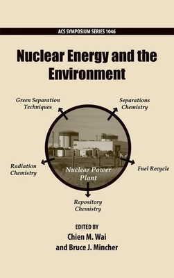 Nuclear Energy and the Environment - Wai, Chien M (Editor), and Mincher, Bruce J (Editor)