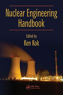 Nuclear Engineering Handbook - Kok, Kenneth D (Editor)