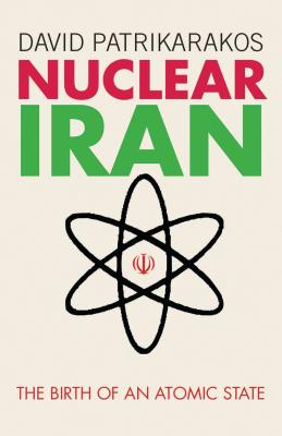Nuclear Iran: The Birth of an Atomic State - Patrikarakos, David