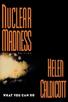 Nuclear Madness: What You Can Do - Caldicott, Helen