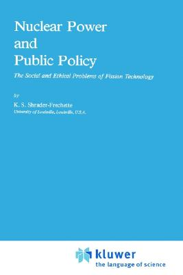 Nuclear Power and Public Policy: The Social and Ethical Problems of Fission Technology - Shrader-Frechette, Kristin