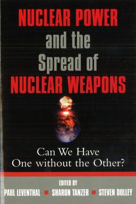 Nuclear Power and the Spread of Nuclear Weapons: Can We Have One Without the Other? - Leventhal, Paul (Editor), and Tanzer, Sharon (Editor), and Dolley, Steven (Editor)