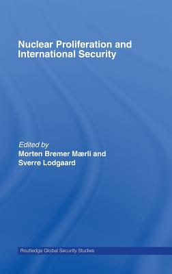 Nuclear Proliferation and International Security - Maerli, Morten Bremer (Editor)