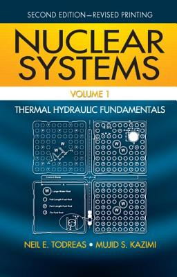 Nuclear Systems, Volume 1: Thermal Hydraulic Fundamentals - Todreas, Neil E, and Kazimi, Mujid S