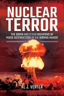 Nuclear Terror: The Bomb and Other Weapons of Mass Destruction in the Wrong Hands - Venter, Al J.