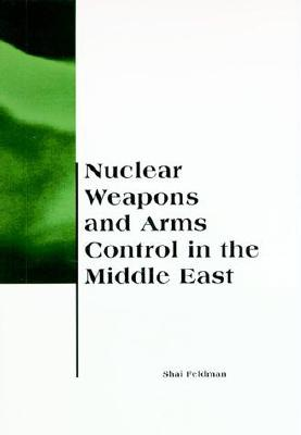 Nuclear Weapons and Arms Control in the Middle East - Feldman, Shai
