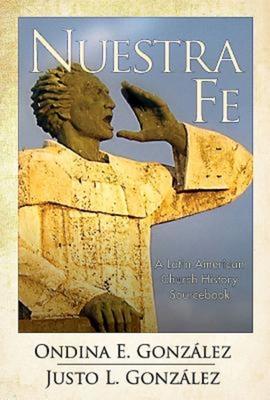 Nuestra Fe: A Latin American Church History Sourcebook - Gonzaalez, Ondina E, and Gonazlez, Odina Ester