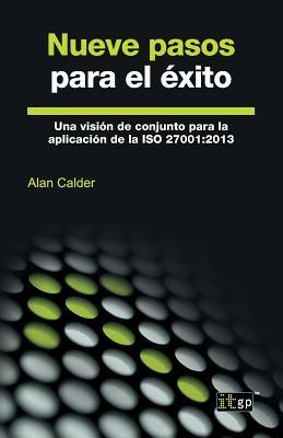 Nueve Pasos Para El Exito: Una Vision de Conjunto Para La Aplicacion de La ISO 27001:2013 - Calder, Alan