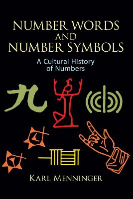 Number Words and Number Symbols: A Cultural History of Numbers - Menninger, Karl, and Broneer, Paul (Translated by)