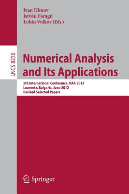 Numerical Analysis and Its Applications: 5th International Conference, NAA 2012, Lozenetz, Bulgaria, June 15-20, 2012, Revised Selected Papers - Dimov, Ivan (Editor), and Farago, Istvan (Editor), and Vulkov, Lubin (Editor)