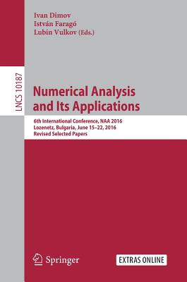 Numerical Analysis and Its Applications: 6th International Conference, Naa 2016, Lozenetz, Bulgaria, June 15-22, 2016, Revised Selected Papers - Dimov, Ivan (Editor)